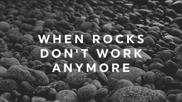 When-Rocks-Don't-Work-Anymore