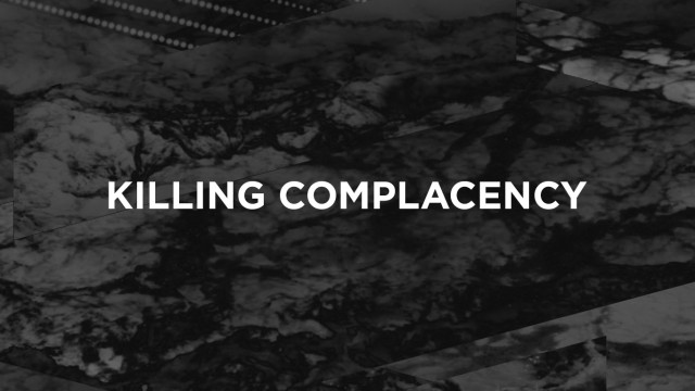 Killing Complacency